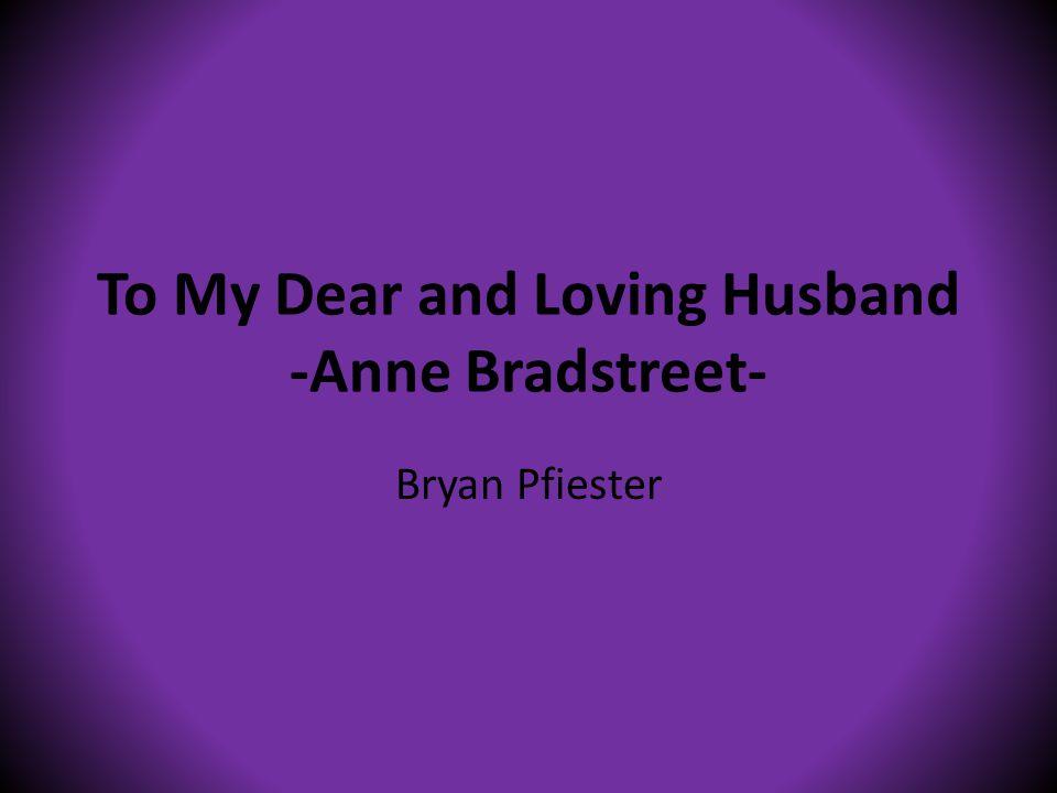 To My Dear and Loving Husband -Anne Bradstreet- Bryan Pfiester