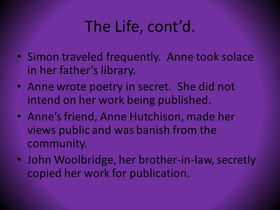 The Life, cont'd. Simon traveled frequently. Anne took solace in her father's library.