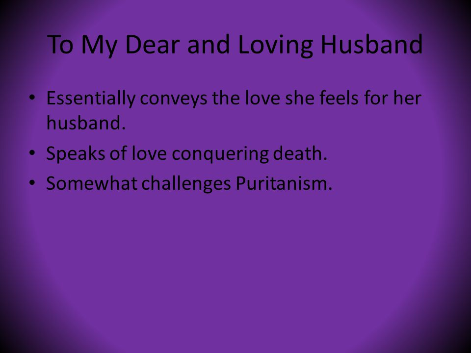To My Dear and Loving Husband Essentially conveys the love she feels for her husband.