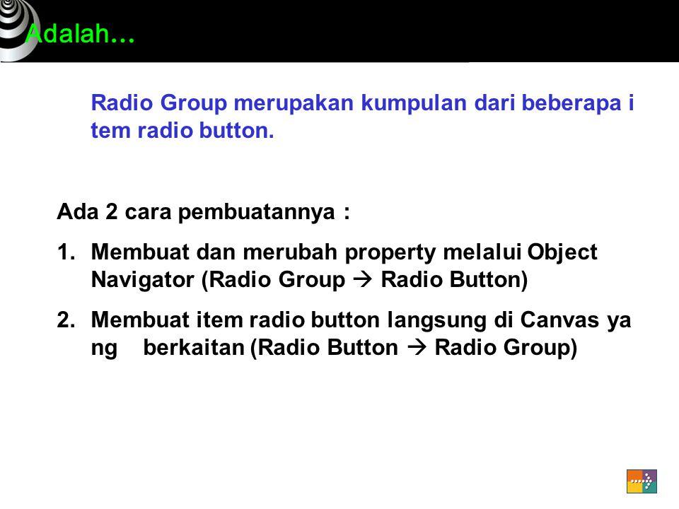 Radio Group merupakan kumpulan dari beberapa i tem radio button.