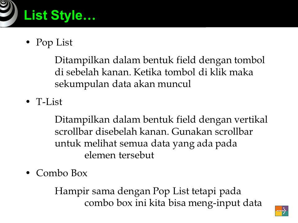 List Style … Pop List Ditampilkan dalam bentuk field dengan tombol di sebelah kanan.