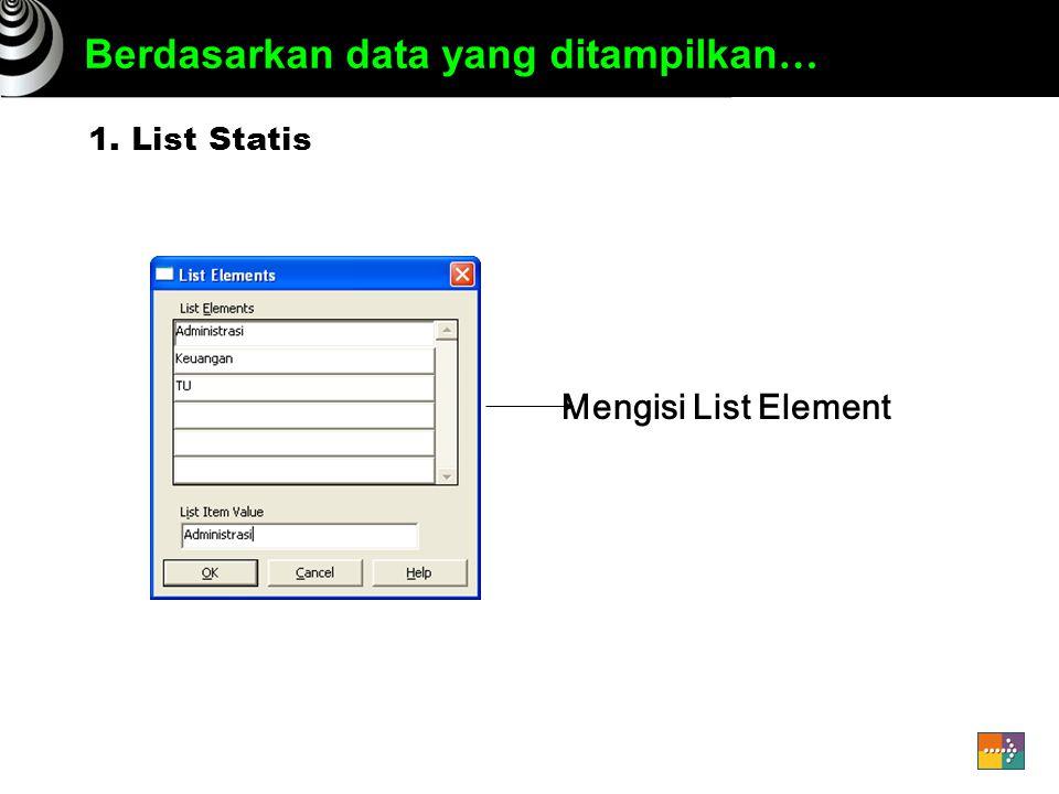 Berdasarkan data yang ditampilkan … 1. List Statis Mengisi List Element