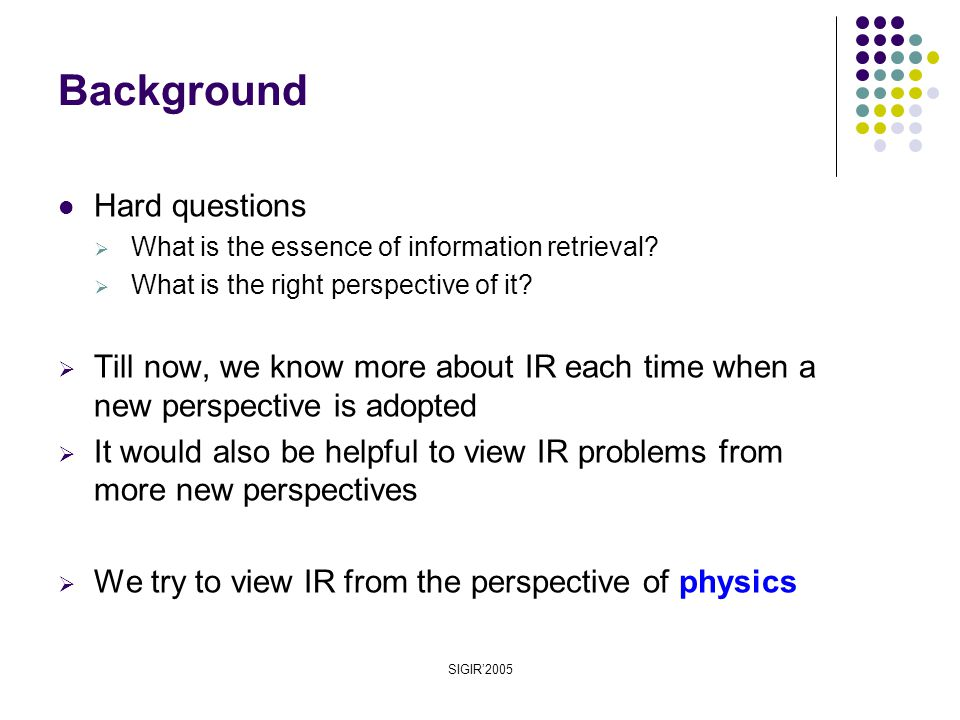 SIGIR'2005 Hard questions  What is the essence of information retrieval.