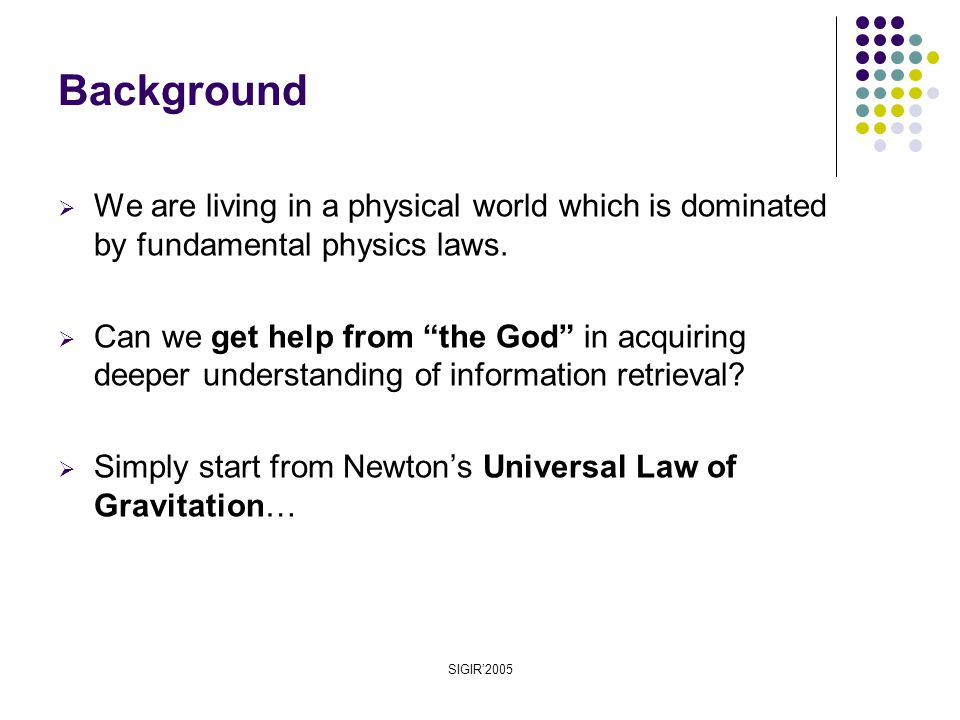 SIGIR'2005  We are living in a physical world which is dominated by fundamental physics laws.
