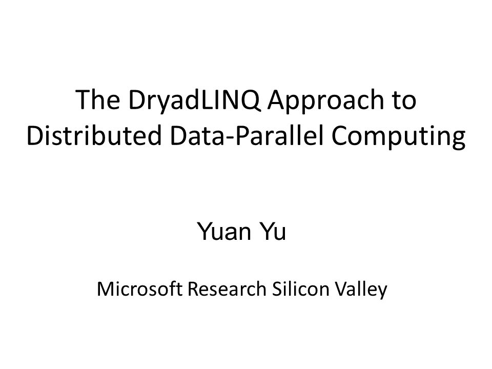 Distributed Data-Parallel Computing Dryad talk: the execution layer – How to reliably and efficiently execute distributed data-parallel programs on a compute cluster.
