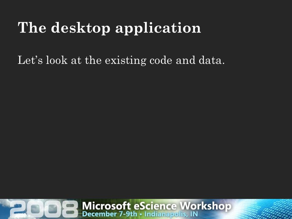 The desktop application Let's look at the existing code and data.