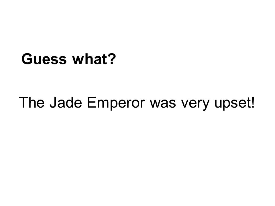 Guess what? The Jade Emperor was very upset!