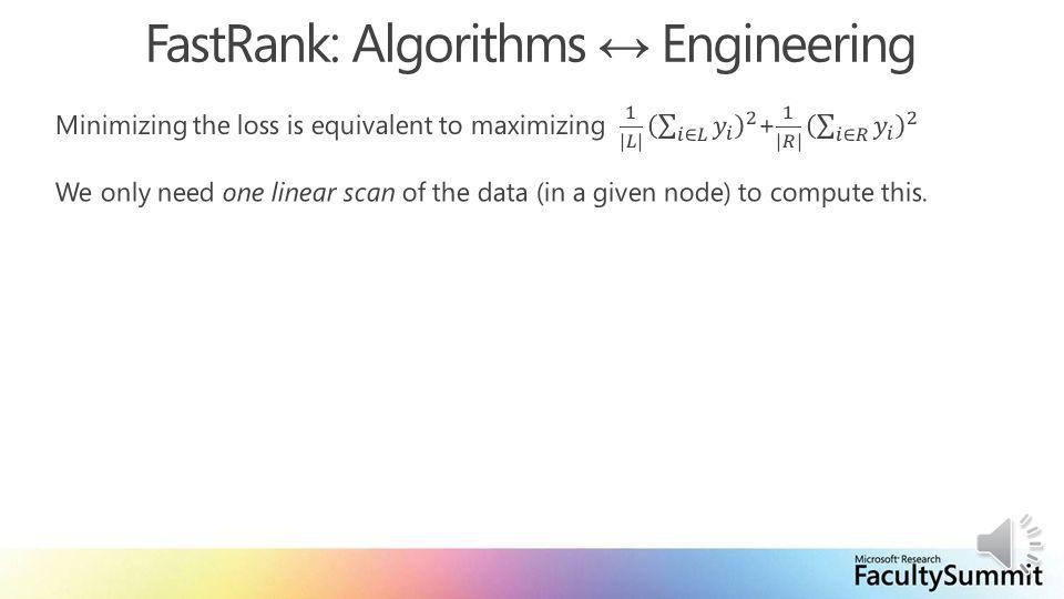 FastRank: Algorithms ↔ Engineering We only need one linear scan of the data (in a given node) to compute this.