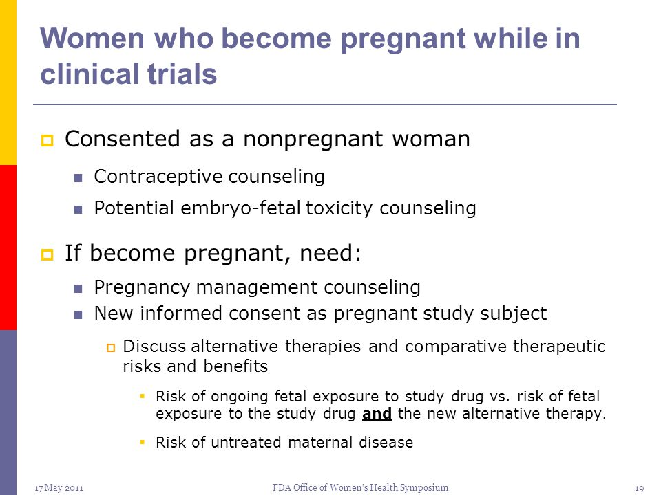 17 May 2011FDA Office of Women's Health Symposium19 Women who become pregnant while in clinical trials  Consented as a nonpregnant woman Contraceptiv