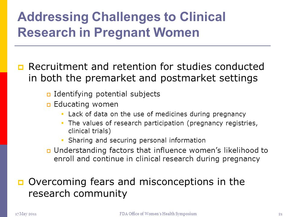 17 May 2011FDA Office of Women's Health Symposium21 Addressing Challenges to Clinical Research in Pregnant Women  Recruitment and retention for studi