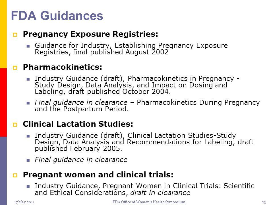 17 May 2011FDA Office of Women's Health Symposium23 FDA Guidances  Pregnancy Exposure Registries: Guidance for Industry, Establishing Pregnancy Expos