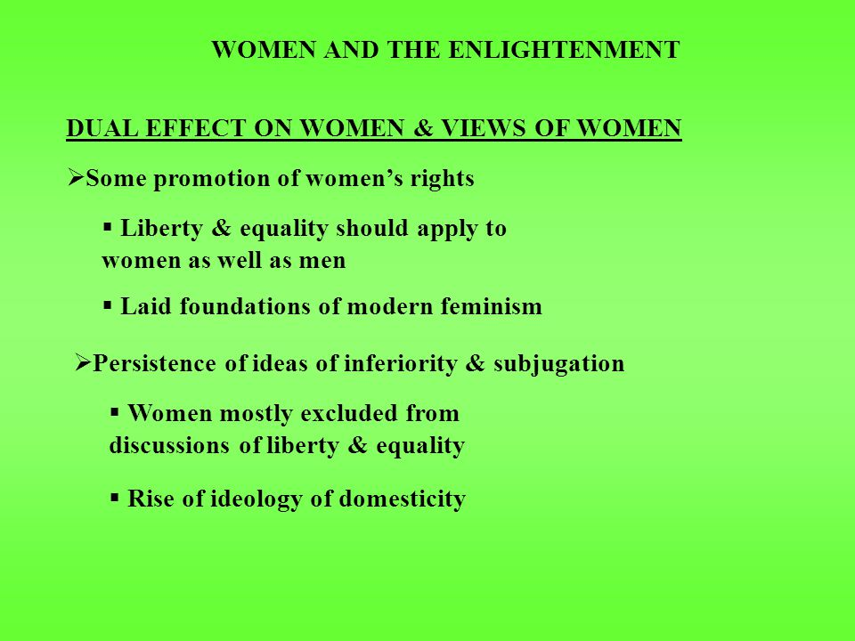 WOMEN AND THE ENLIGHTENMENT BACKGROUND  Foundations of potential equality found in 17 th century thinkers  Descartes: All women had ability to be educated  Locke: Women equally independent in state of nature