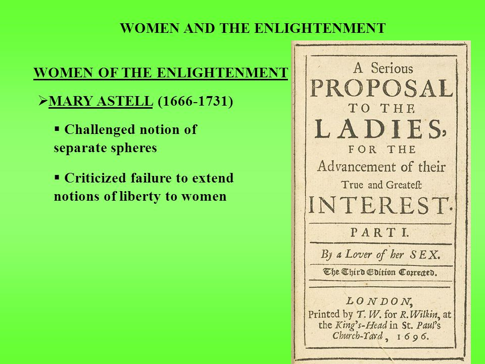 WOMEN AND THE ENLIGHTENMENT WOMEN OF THE ENLIGHTENMENT  MARY WOLLSTONECRAFT (1759-1797)  A Vindication of the Rights of Woman advocated equality of sexes formulated main doctrines of modern women's movement education was key to equality & independence