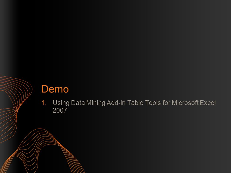 Demo 1.Using Data Mining Add-in Table Tools for Microsoft Excel 2007