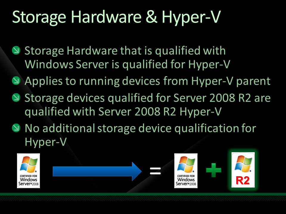 Storage Hardware that is qualified with Windows Server is qualified for Hyper-V Applies to running devices from Hyper-V parent Storage devices qualifi