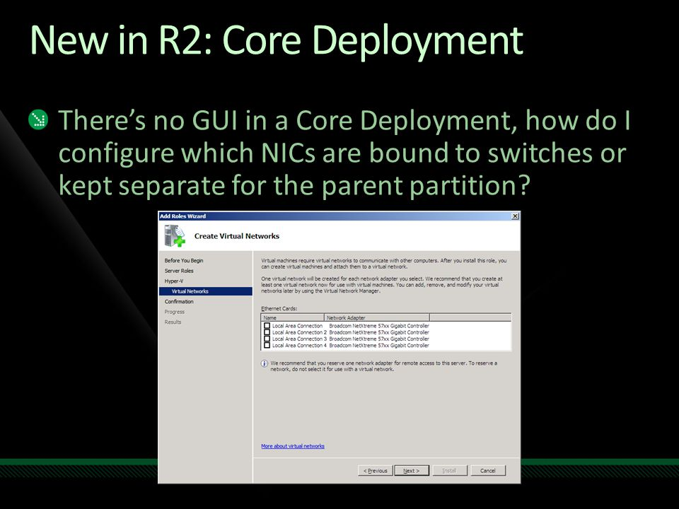 New in R2: Core Deployment There's no GUI in a Core Deployment, how do I configure which NICs are bound to switches or kept separate for the parent pa