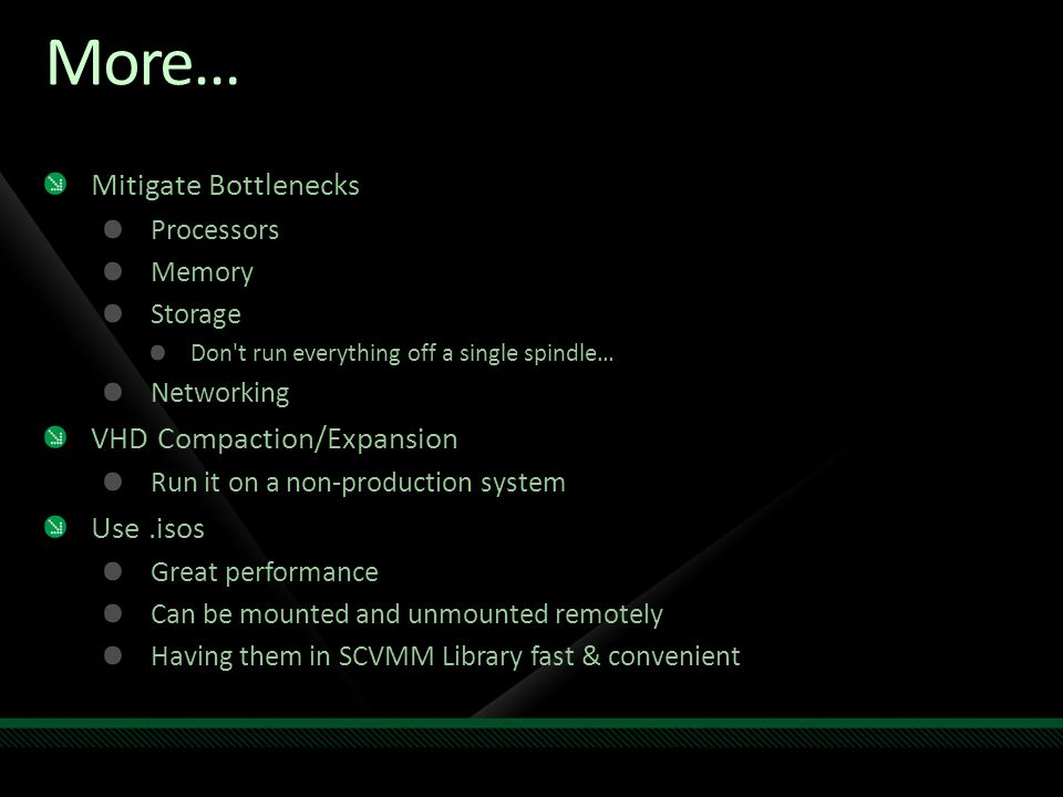 More… Mitigate Bottlenecks Processors Memory Storage Don't run everything off a single spindle… Networking VHD Compaction/Expansion Run it on a non-pr