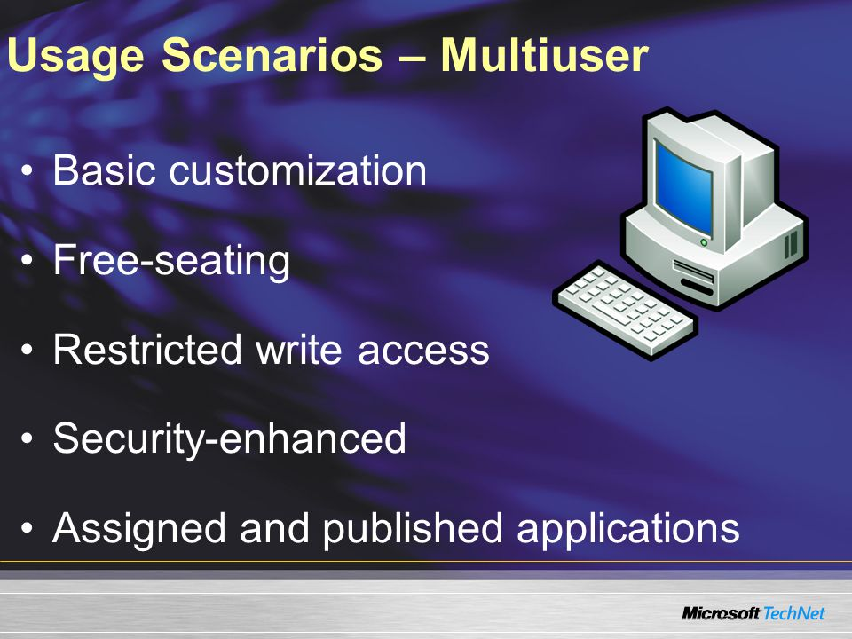 Usage Scenarios – Multiuser Basic customization Free-seating Restricted write access Security-enhanced Assigned and published applications