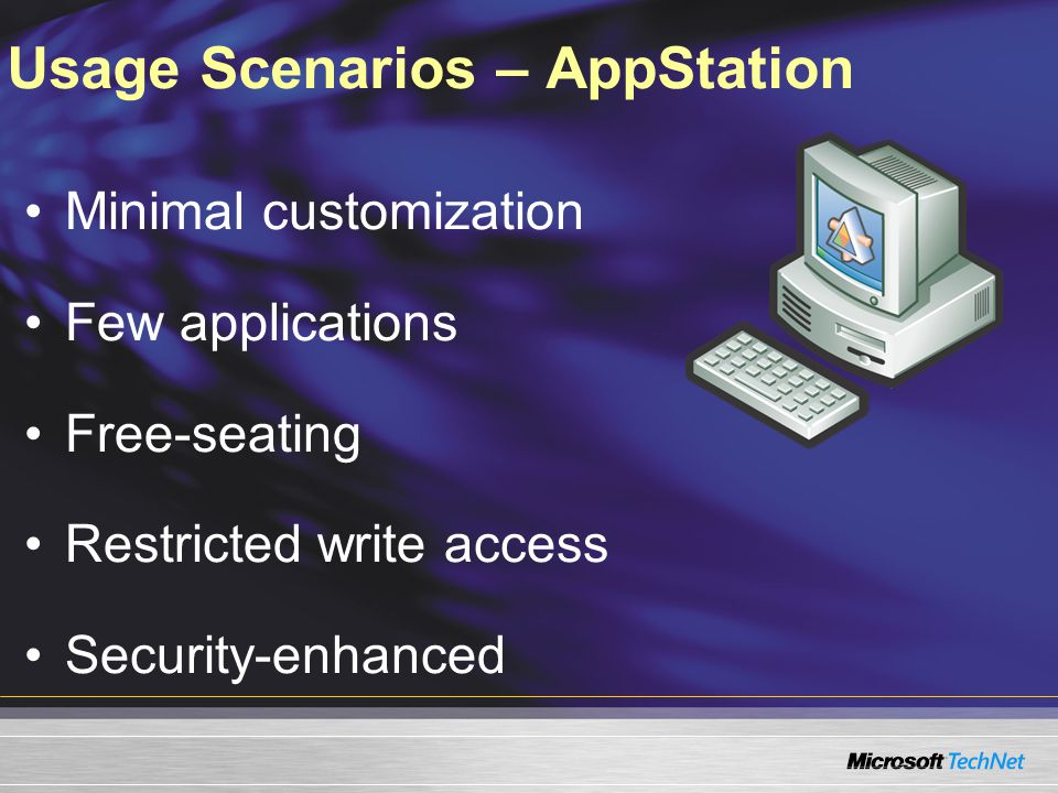 Usage Scenarios – AppStation Minimal customization Few applications Free-seating Restricted write access Security-enhanced