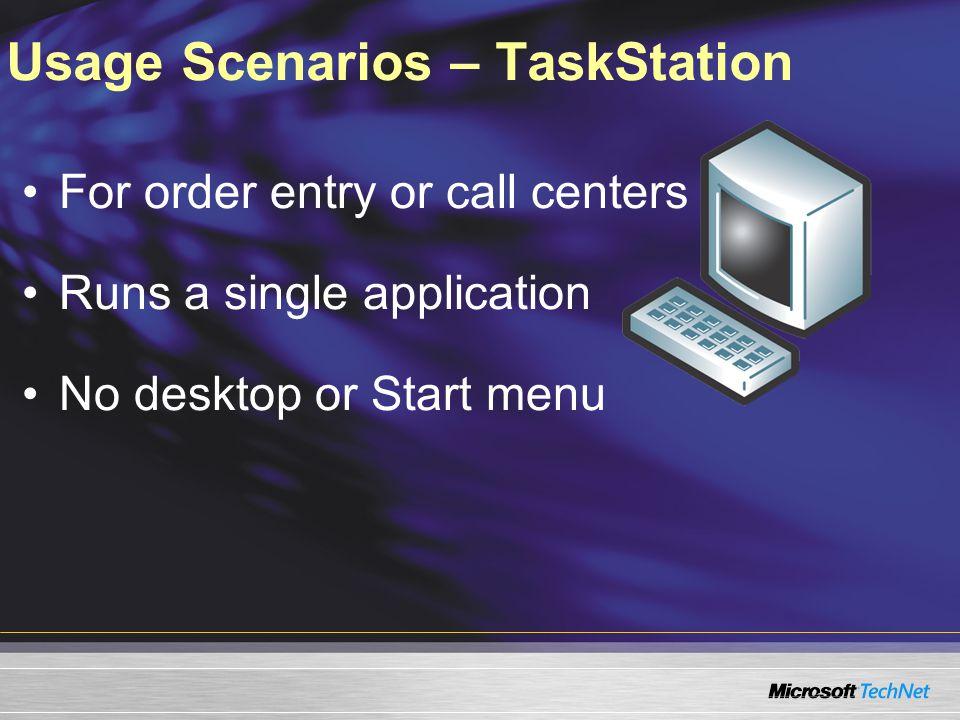 Usage Scenarios – TaskStation For order entry or call centers Runs a single application No desktop or Start menu