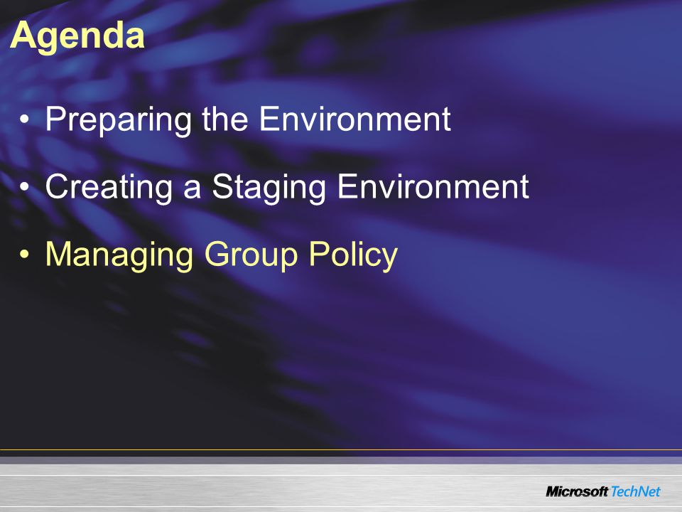Agenda Preparing the Environment Creating a Staging Environment Managing Group Policy