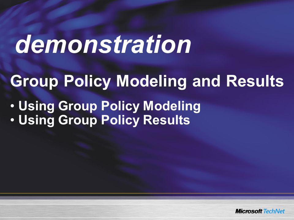 Demo Group Policy Modeling and Results Using Group Policy Modeling Using Group Policy Results demonstration