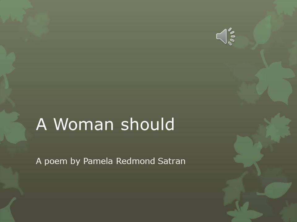 A Woman should A poem by Pamela Redmond Satran