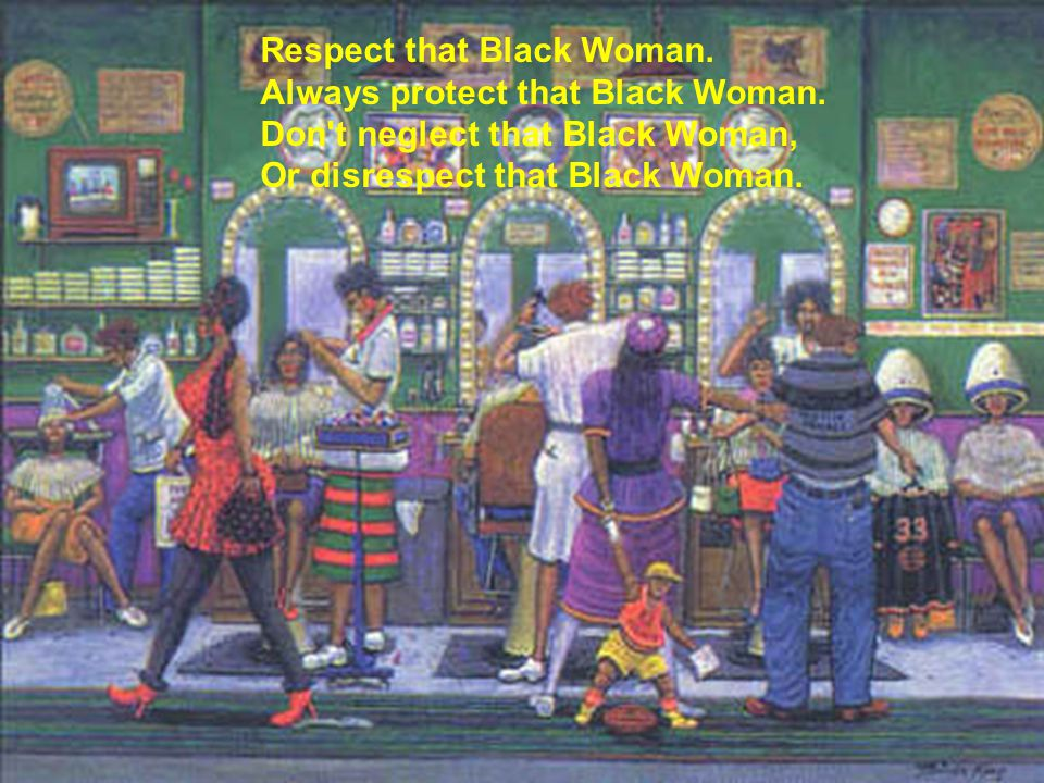 Respect that Black Woman. Always protect that Black Woman.