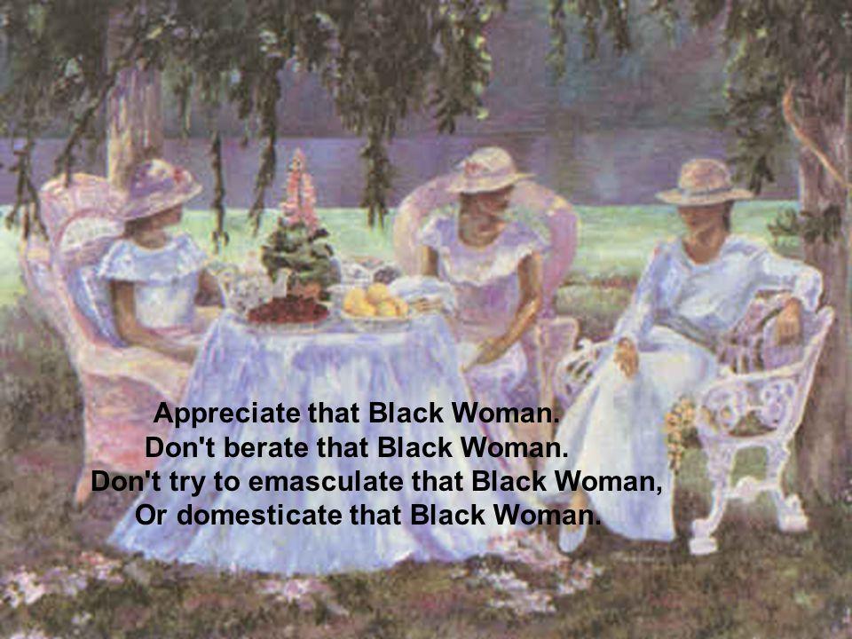 See that Black Woman.Admire that Black Woman, Desire that Black Woman.