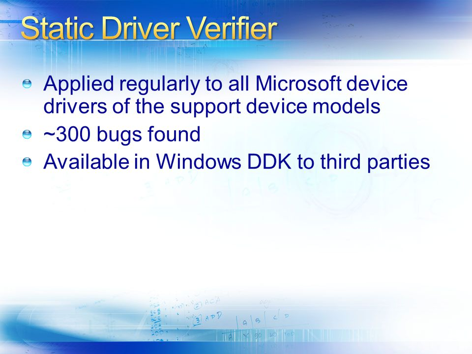 Applied regularly to all Microsoft device drivers of the support device models ~300 bugs found Available in Windows DDK to third parties