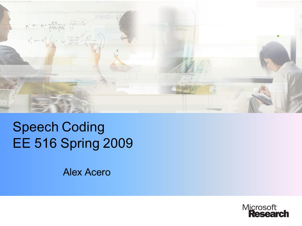 Speech Coding EE 516 Spring 2009 Alex Acero