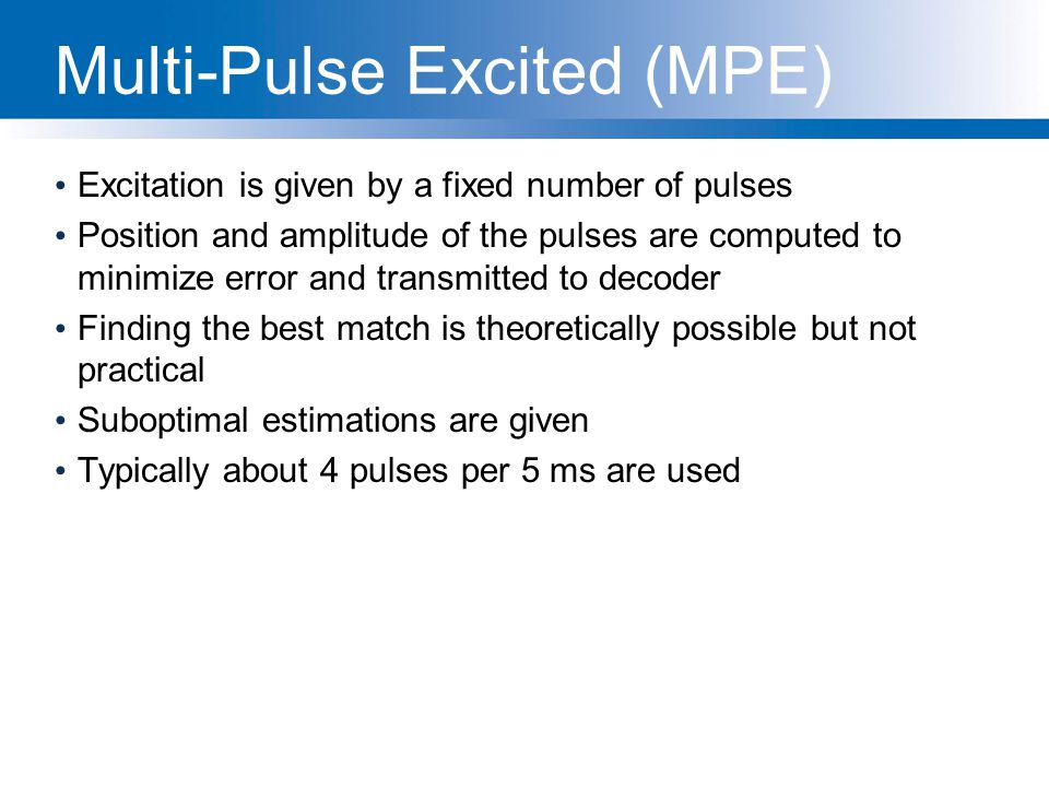 Multi-Pulse Excited (MPE) Excitation is given by a fixed number of pulses Position and amplitude of the pulses are computed to minimize error and tran