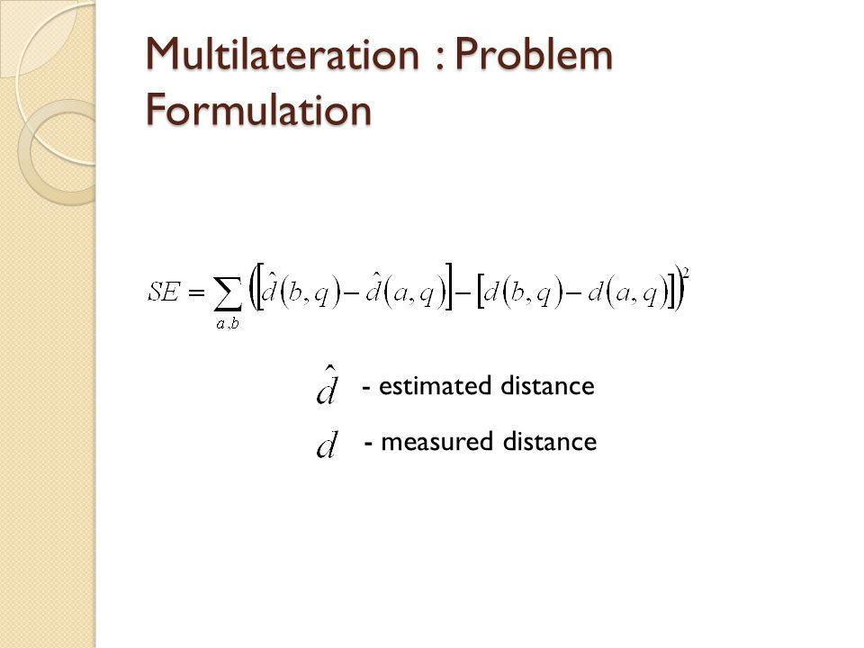 Multilateration : Problem Formulation - estimated distance - measured distance