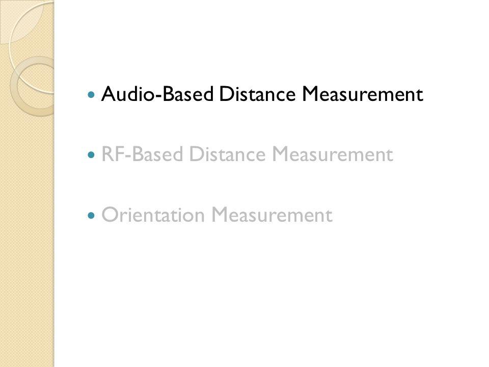 Audio-Based Distance Measurement RF-Based Distance Measurement Orientation Measurement