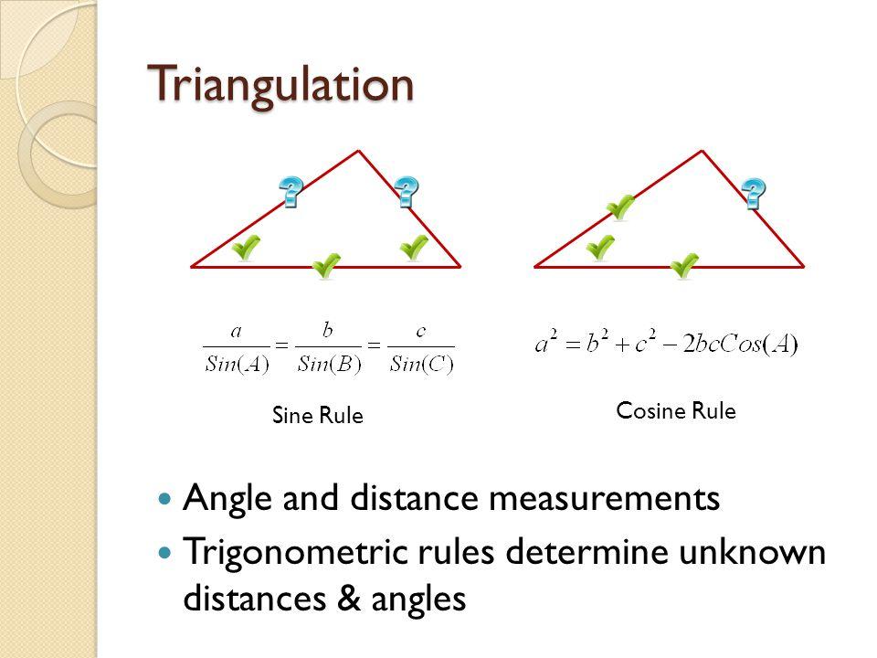 Triangulation Angle and distance measurements Trigonometric rules determine unknown distances & angles Sine Rule Cosine Rule