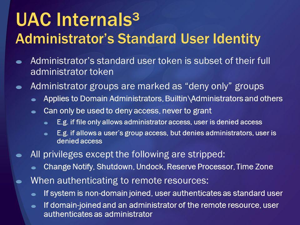 UAC Internals³ Administrator's Standard User Identity Administrator's standard user token is subset of their full administrator token Administrator gr