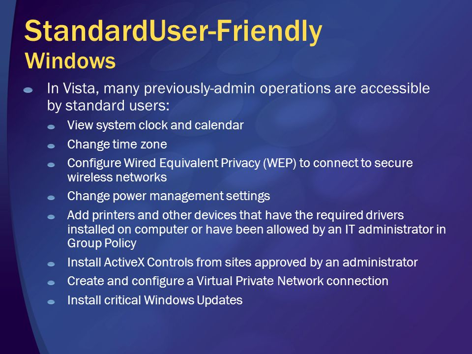 StandardUser-Friendly Windows In Vista, many previously-admin operations are accessible by standard users: View system clock and calendar Change time