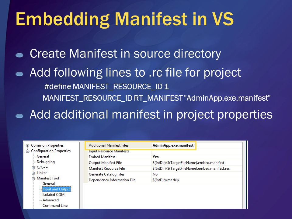 Embedding Manifest in VS Create Manifest in source directory Add following lines to.rc file for project #define MANIFEST_RESOURCE_ID 1 MANIFEST_RESOUR
