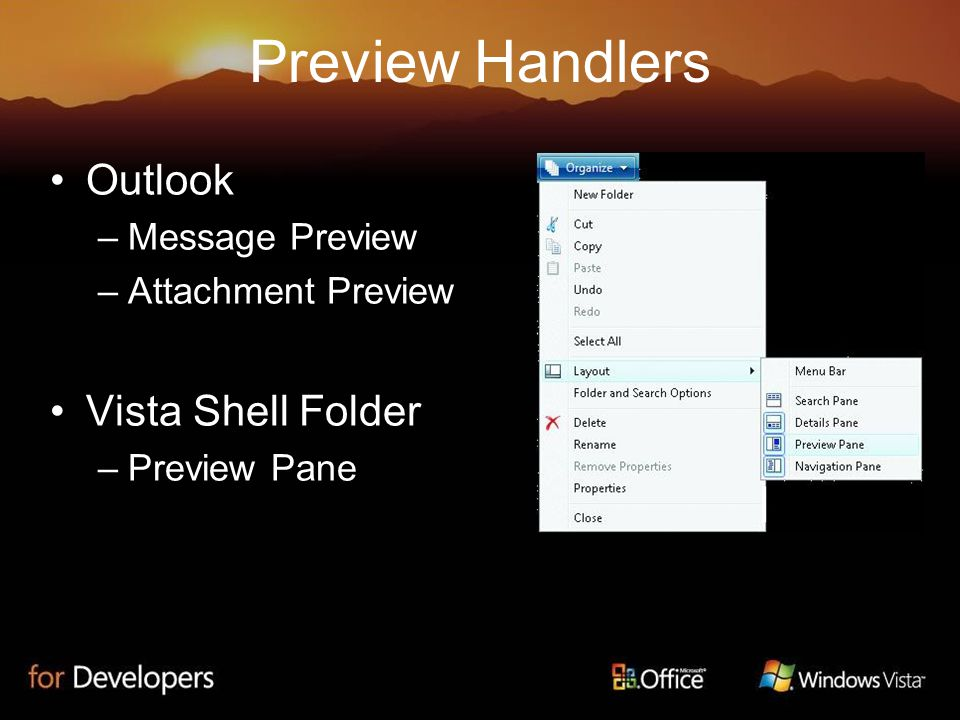Preview Handlers Outlook –Message Preview –Attachment Preview Vista Shell Folder –Preview Pane