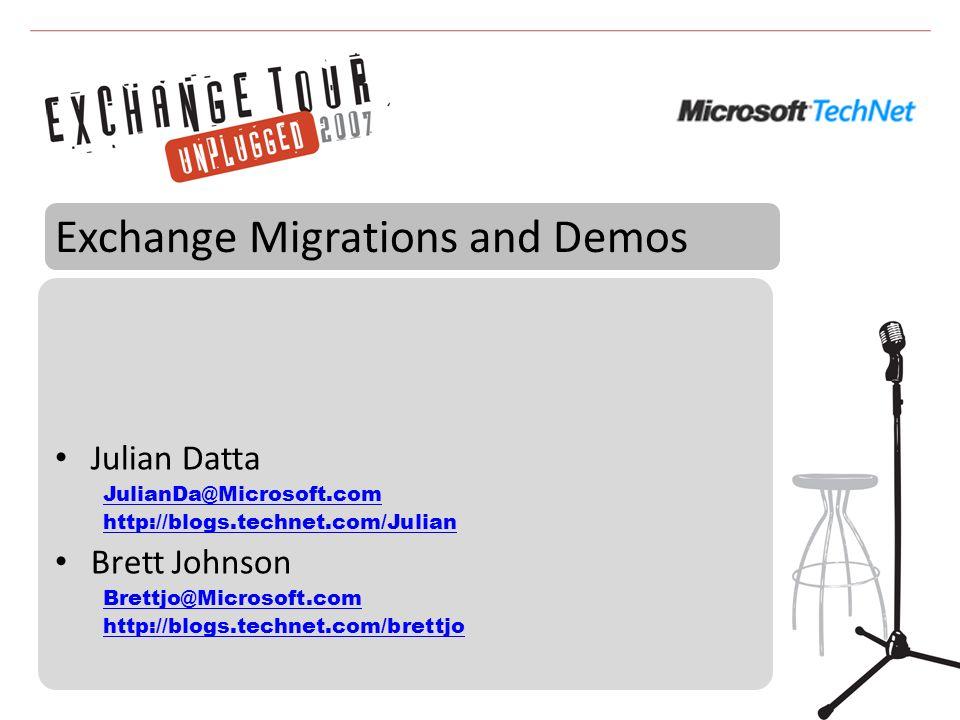 Julian Datta JulianDa@Microsoft.com http://blogs.technet.com/Julian Brett Johnson Brettjo@Microsoft.com http://blogs.technet.com/brettjo Exchange Migr