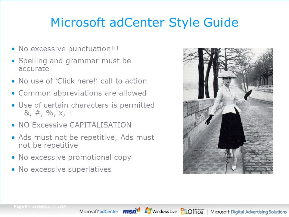 Page 9 | September 7, 2014 Microsoft adCenter Style Guide No excessive punctuation!!! Spelling and grammar must be accurate No use of 'Click here!' ca