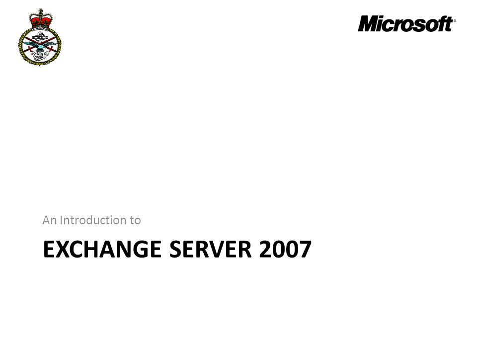 EXCHANGE SERVER 2007 An Introduction to