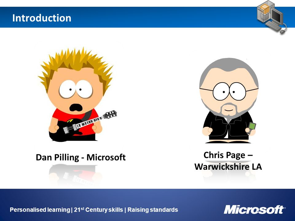 Introduction Image holder Personalised learning | 21 st Century skills | Raising standards Dan Pilling - Microsoft Chris Page – Warwickshire LA