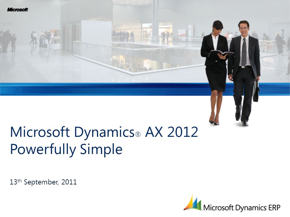 Microsoft Dynamics ® AX 2012 Powerfully Simple 13 th September, 2011