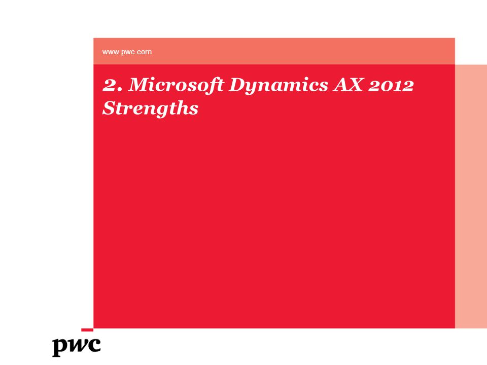 2. Microsoft Dynamics AX 2012 Strengths www.pwc.com