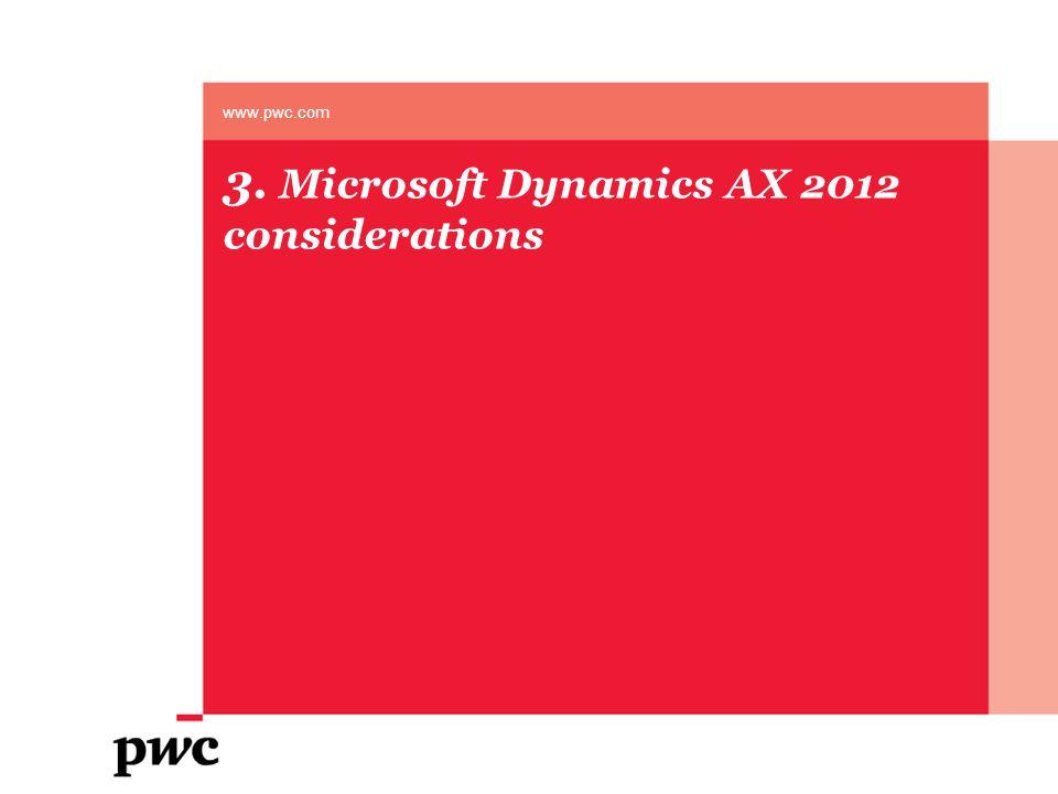 3. Microsoft Dynamics AX 2012 considerations www.pwc.com