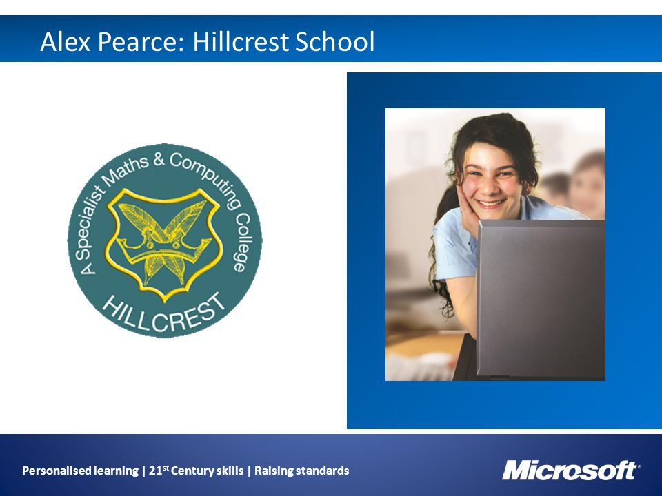 Personalised learning | 21 st Century skills | Raising standards Alex Pearce: Hillcrest School