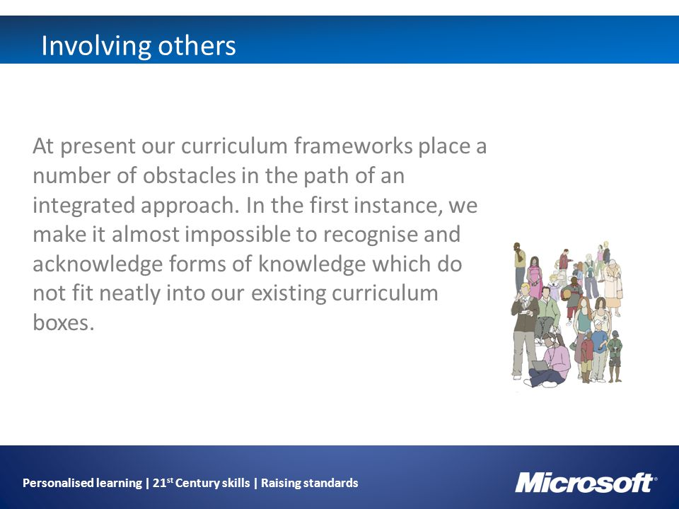 Personalised learning | 21 st Century skills | Raising standards Involving others At present our curriculum frameworks place a number of obstacles in