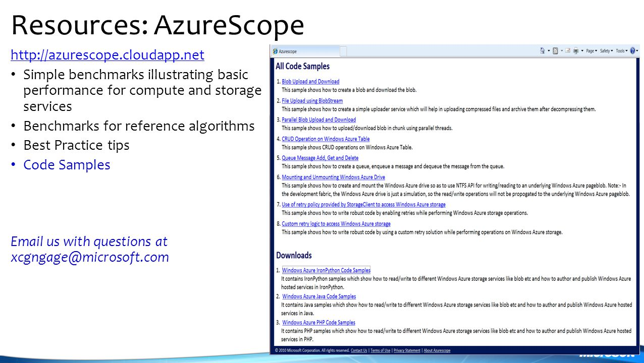 Resources: AzureScope http://azurescope.cloudapp.net Simple benchmarks illustrating basic performance for compute and storage services Benchmarks for reference algorithms Best Practice tips Code Samples Email us with questions at xcgngage@microsoft.com