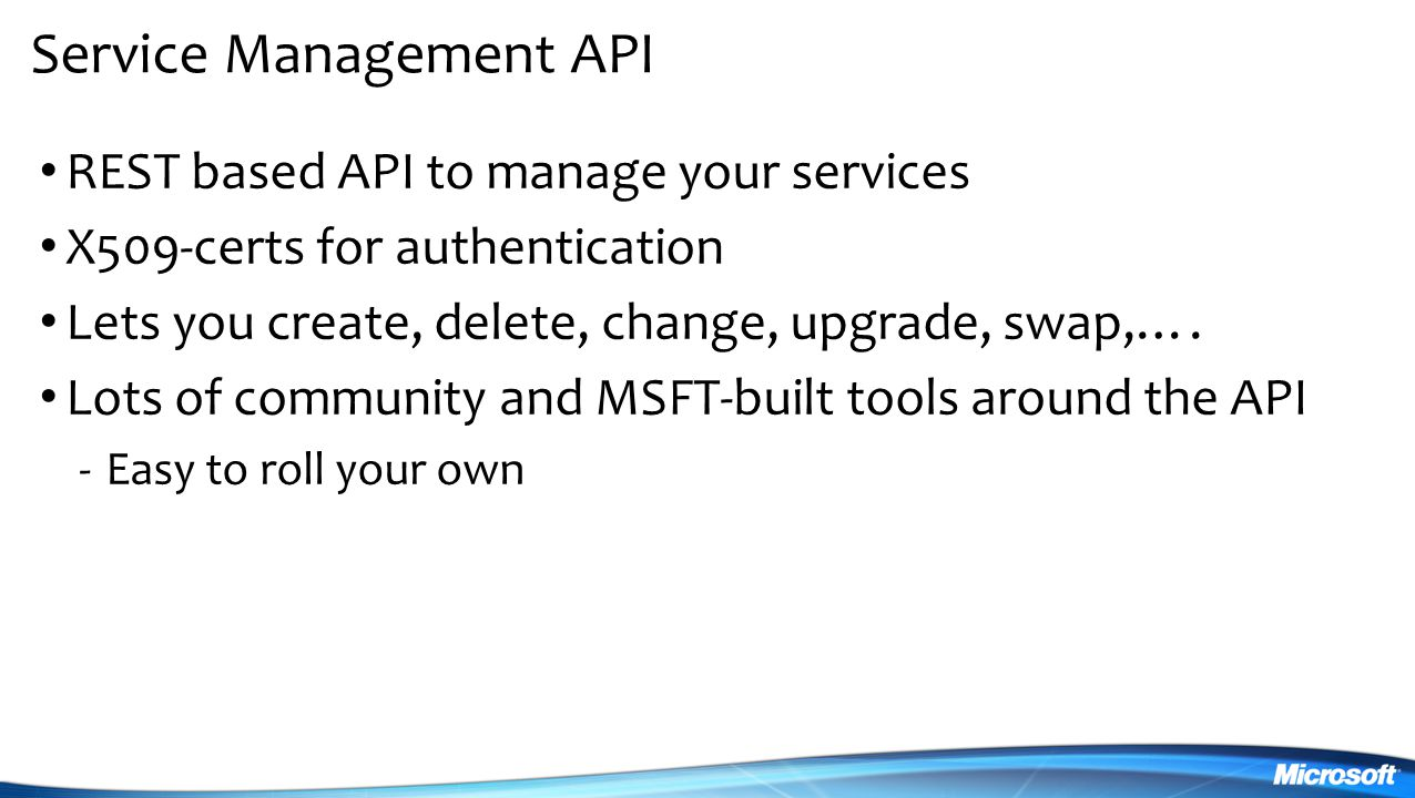Service Management API REST based API to manage your services X509-certs for authentication Lets you create, delete, change, upgrade, swap,….
